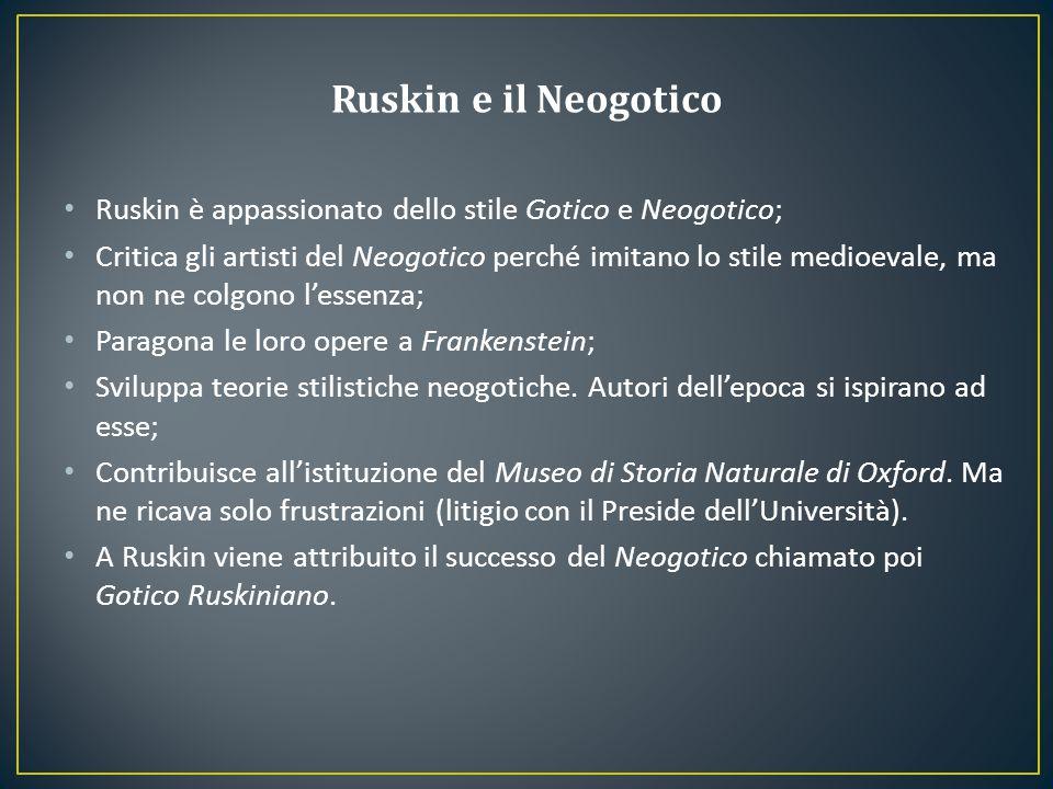 Ruskin è appassionato dello stile Gotico e Neogotico; Critica gli artisti del Neogotico perché imitano lo stile medioevale, ma non ne colgono l'essenz