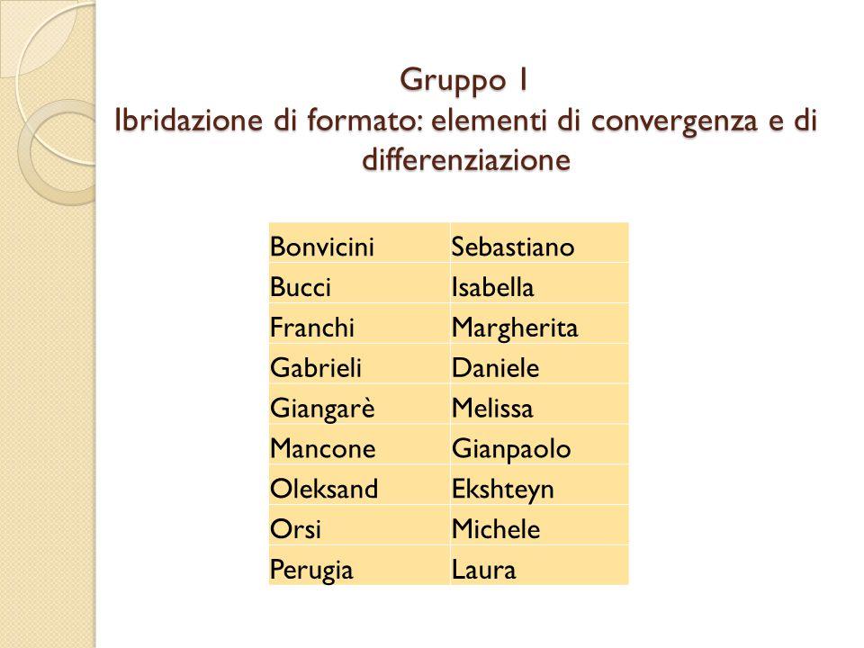 Gruppo 1 Ibridazione di formato: elementi di convergenza e di differenziazione BonviciniSebastiano BucciIsabella FranchiMargherita GabrieliDaniele Gia