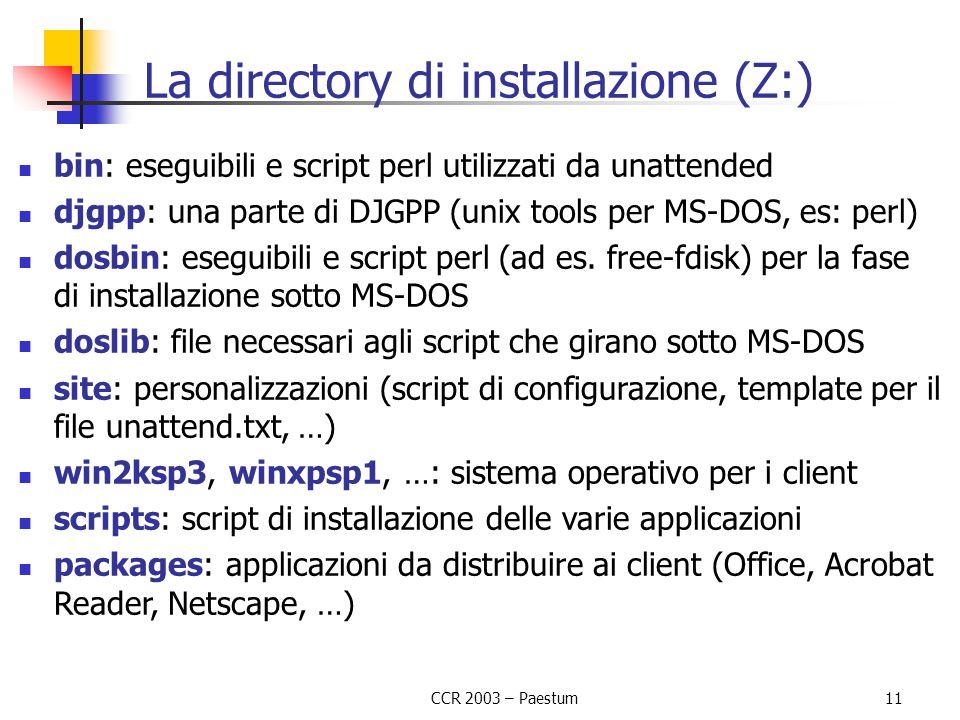 CCR 2003 – Paestum11 La directory di installazione (Z:) bin: eseguibili e script perl utilizzati da unattended djgpp: una parte di DJGPP (unix tools p
