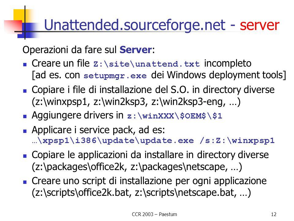 CCR 2003 – Paestum12 Unattended.sourceforge.net - server Operazioni da fare sul Server: Creare un file Z:\site\unattend.txt incompleto [ad es. con set