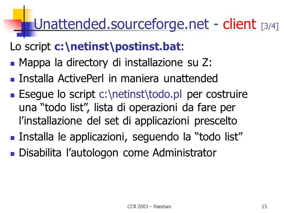 CCR 2003 – Paestum15 Unattended.sourceforge.net - client [3/4] Lo script c:\netinst\postinst.bat: Mappa la directory di installazione su Z: Installa A