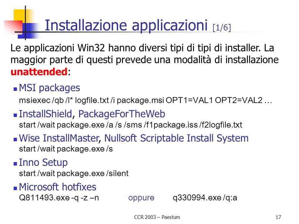 CCR 2003 – Paestum17 Installazione applicazioni [1/6] Le applicazioni Win32 hanno diversi tipi di tipi di installer. La maggior parte di questi preved