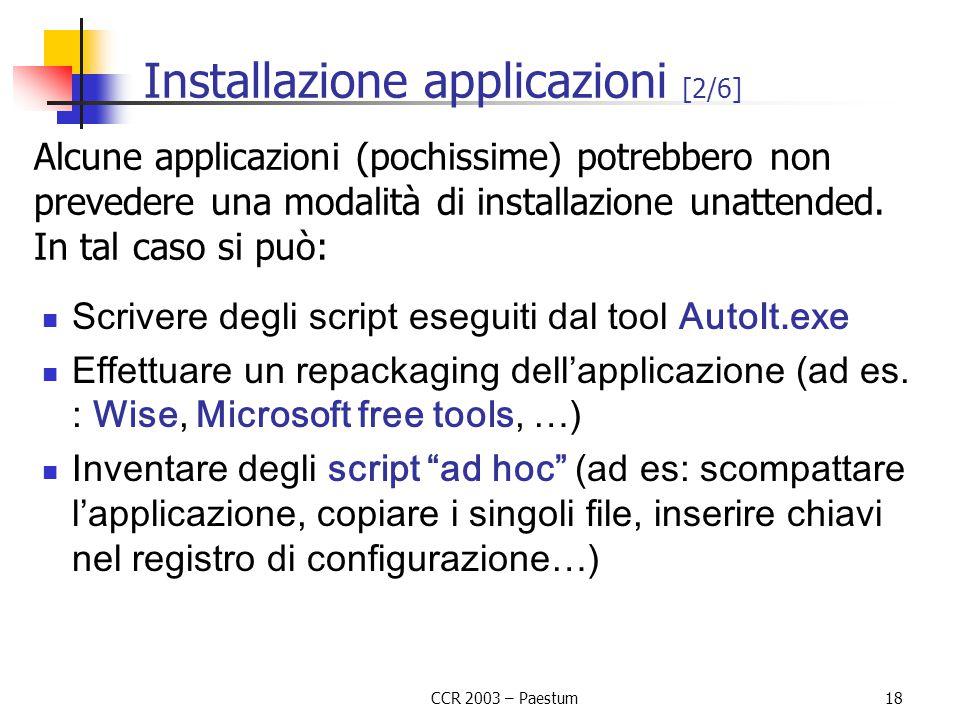 CCR 2003 – Paestum18 Installazione applicazioni [2/6] Alcune applicazioni (pochissime) potrebbero non prevedere una modalità di installazione unattend