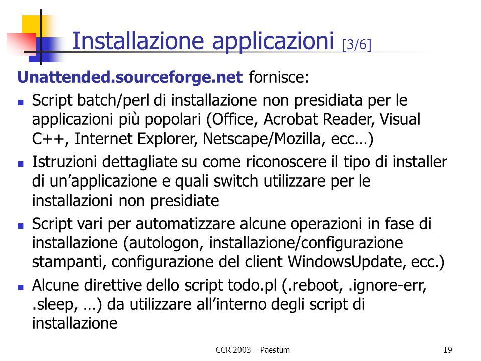 CCR 2003 – Paestum19 Installazione applicazioni [3/6] Unattended.sourceforge.net fornisce: Script batch/perl di installazione non presidiata per le ap