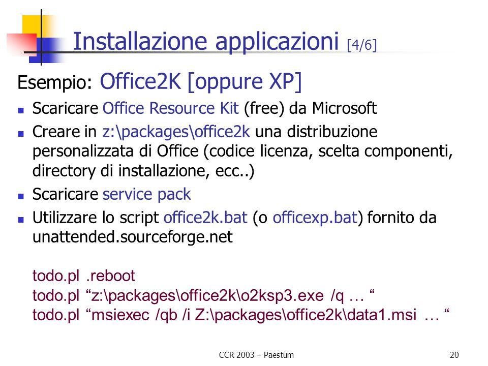 CCR 2003 – Paestum20 Installazione applicazioni [4/6] Esempio: Office2K [oppure XP] Scaricare Office Resource Kit (free) da Microsoft Creare in z:\pac