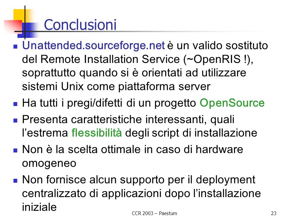 CCR 2003 – Paestum23 Conclusioni Unattended.sourceforge.net è un valido sostituto del Remote Installation Service (~OpenRIS !), soprattutto quando si