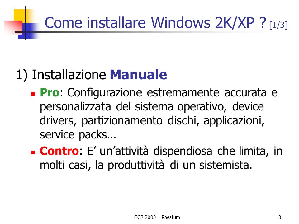 CCR 2003 – Paestum24 Riferimenti http://unattended.sourceforge.net The two basic principles of Windows system administration: For minor problems, reboot For major problems, reinstall