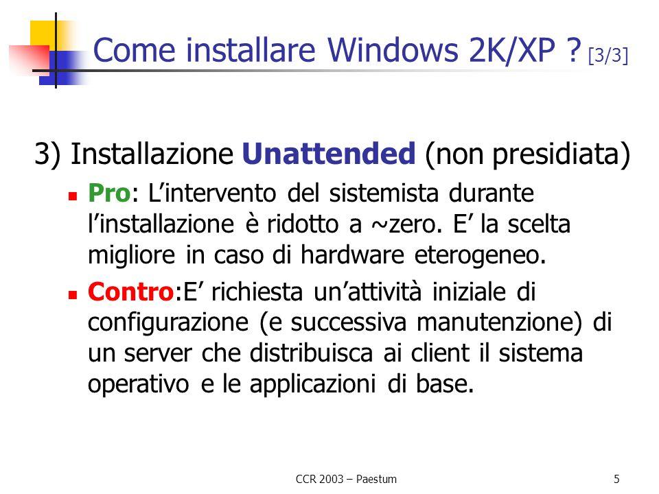 CCR 2003 – Paestum5 3) Installazione Unattended (non presidiata) Pro: L'intervento del sistemista durante l'installazione è ridotto a ~zero. E' la sce