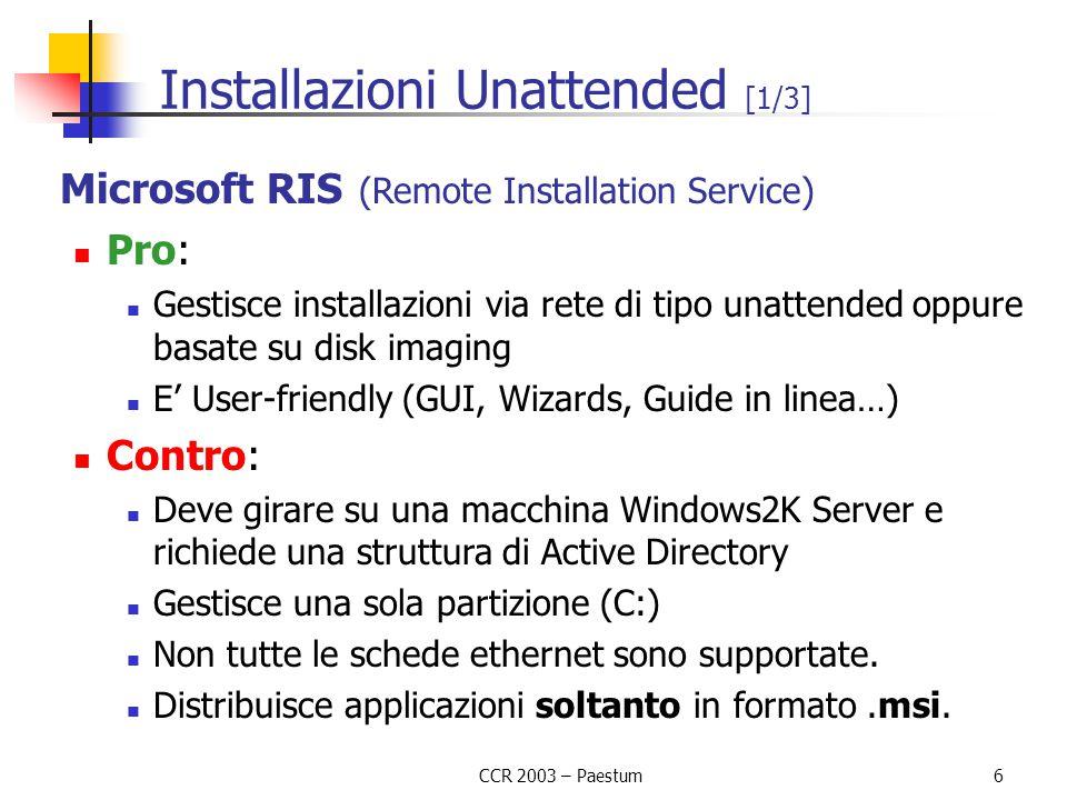 CCR 2003 – Paestum6 Installazioni Unattended [1/3] Microsoft RIS (Remote Installation Service) Pro: Gestisce installazioni via rete di tipo unattended