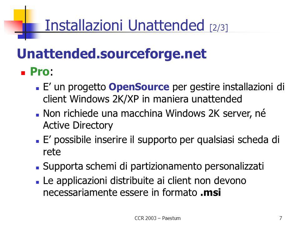 CCR 2003 – Paestum7 Installazioni Unattended [2/3] Unattended.sourceforge.net Pro: E' un progetto OpenSource per gestire installazioni di client Windo