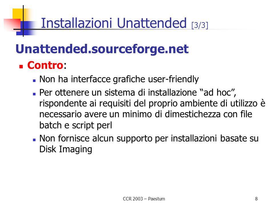 CCR 2003 – Paestum8 Installazioni Unattended [3/3] Unattended.sourceforge.net Contro: Non ha interfacce grafiche user-friendly Per ottenere un sistema