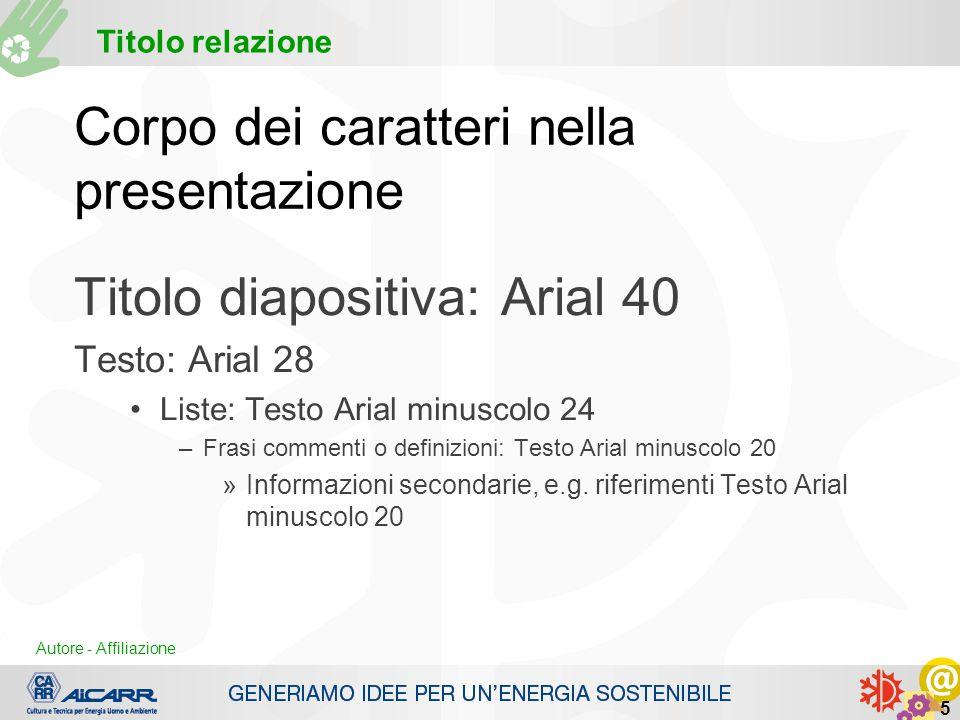 Autore - Affiliazione Titolo relazione Autore - Affiliazione 5 Corpo dei caratteri nella presentazione Titolo diapositiva: Arial 40 Testo: Arial 28 Li