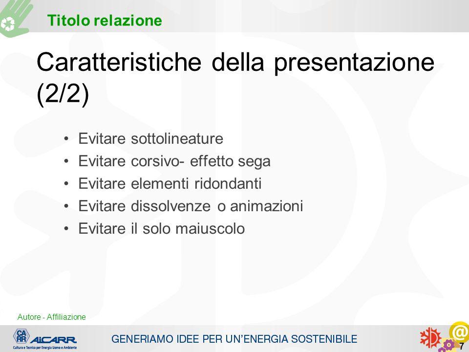 Autore - Affiliazione Titolo relazione Autore - Affiliazione 7 Caratteristiche della presentazione (2/2) Evitare sottolineature Evitare corsivo- effet