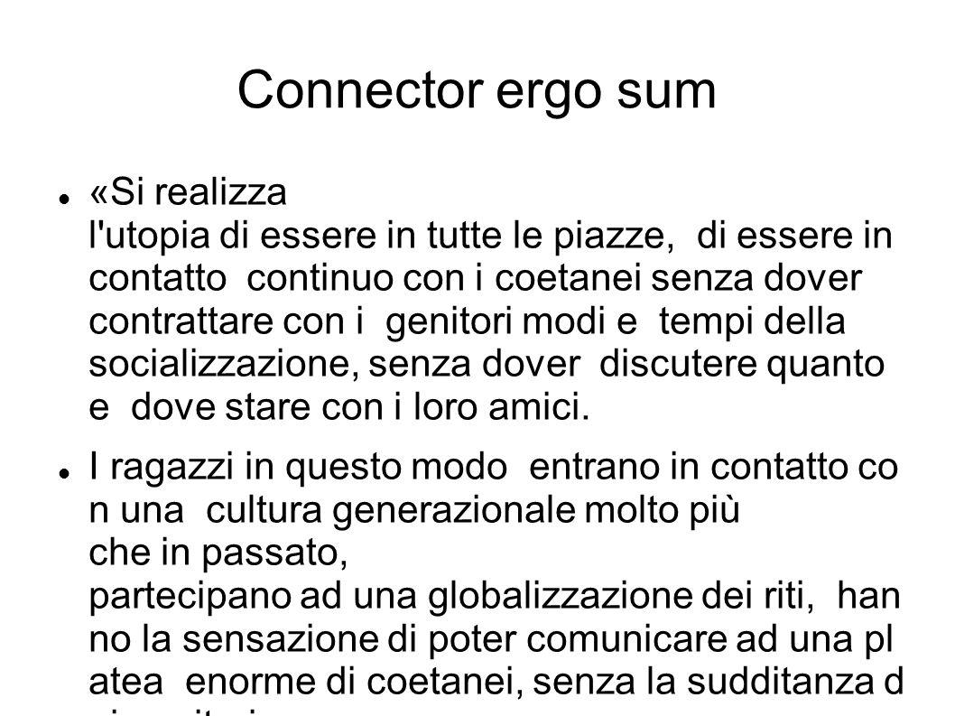 Connector ergo sum «Si realizza l'utopia di essere in tutte le piazze, di essere in contatto continuo con i coetanei senza dover contrattare con i gen