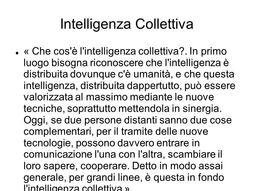 Intelligenza Collettiva « Che cos'è l'intelligenza collettiva?. In primo luogo bisogna riconoscere che l'intelligenza è distribuita dovunque c'è umani
