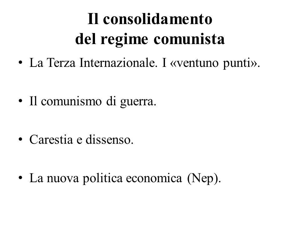 Il consolidamento del regime comunista La Terza Internazionale. I «ventuno punti». Il comunismo di guerra. Carestia e dissenso. La nuova politica econ