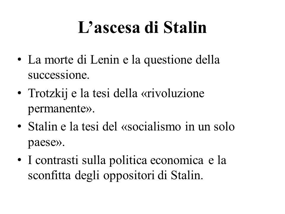 L'ascesa di Stalin La morte di Lenin e la questione della successione. Trotzkij e la tesi della «rivoluzione permanente». Stalin e la tesi del «social