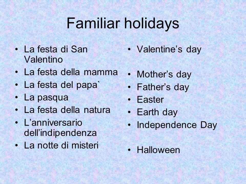 Familiar holidays La festa di San Valentino La festa della mamma La festa del papa` La pasqua La festa della natura L'anniversario dell'indipendenza L