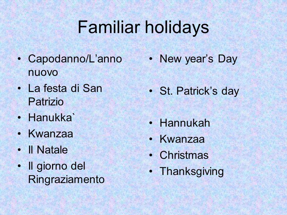 Familiar holidays Capodanno/L'anno nuovo La festa di San Patrizio Hanukka` Kwanzaa Il Natale Il giorno del Ringraziamento New year's Day St. Patrick's