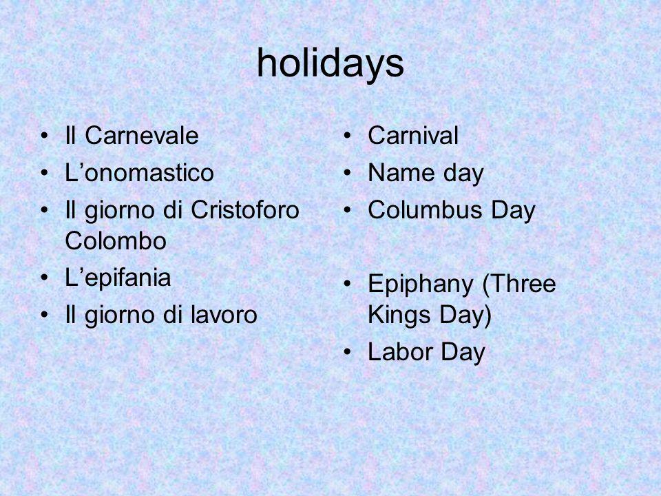 holidays Il Carnevale L'onomastico Il giorno di Cristoforo Colombo L'epifania Il giorno di lavoro Carnival Name day Columbus Day Epiphany (Three Kings
