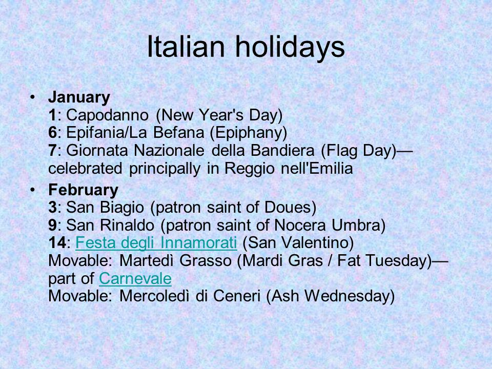 Italian holidays January 1: Capodanno (New Year's Day) 6: Epifania/La Befana (Epiphany) 7: Giornata Nazionale della Bandiera (Flag Day)— celebrated pr
