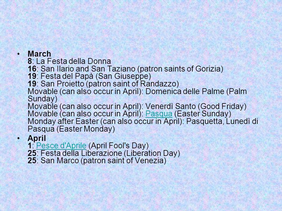 March 8: La Festa della Donna 16: San Ilario and San Taziano (patron saints of Gorizia) 19: Festa del Papà (San Giuseppe) 19: San Proietto (patron sai