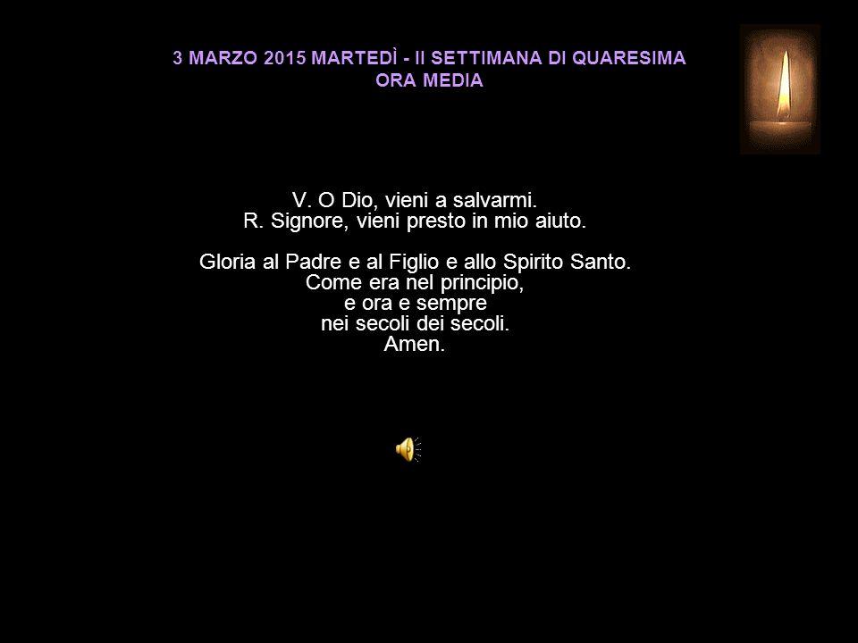 3 MARZO 2015 MARTEDÌ - II SETTIMANA DI QUARESIMA ORA MEDIA V.