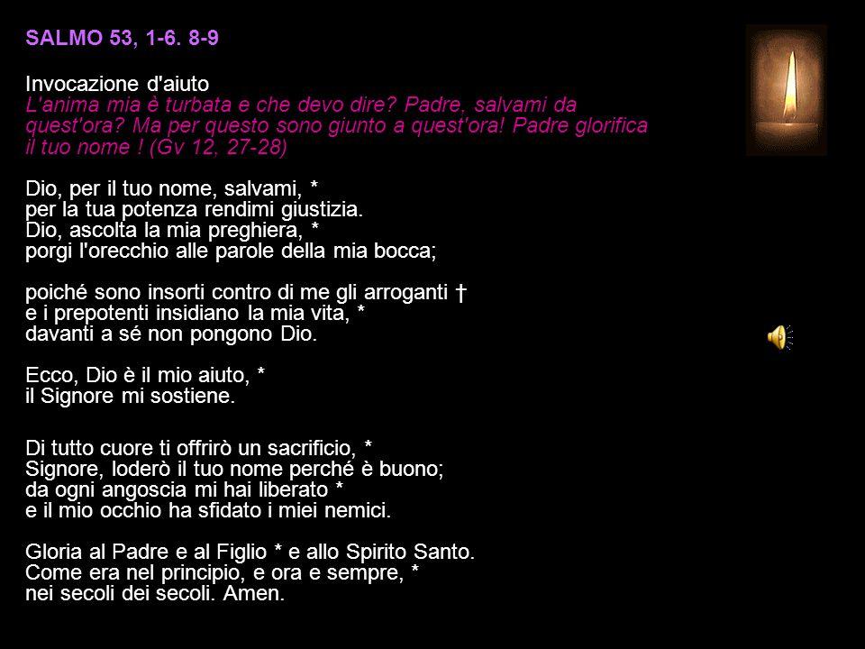 SALMO 53, 1-6.8-9 Invocazione d aiuto L anima mia è turbata e che devo dire.