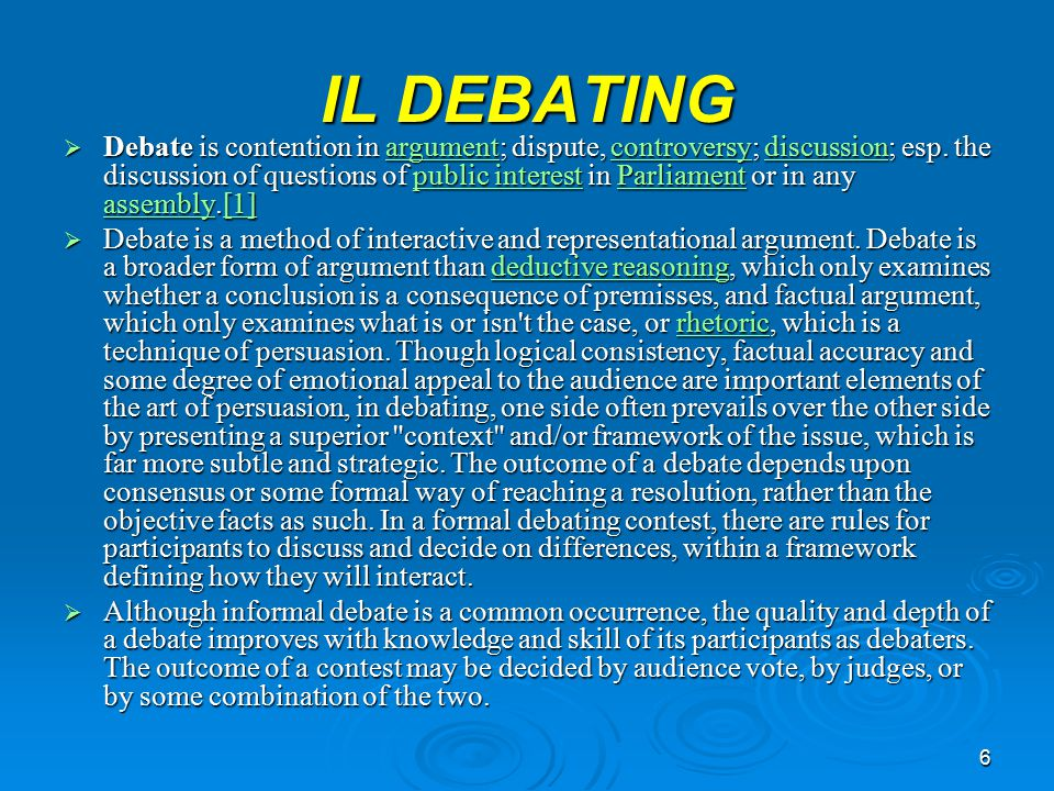 6 IL DEBATING  Debate is contention in argument; dispute, controversy; discussion; esp. the discussion of questions of public interest in Parliament