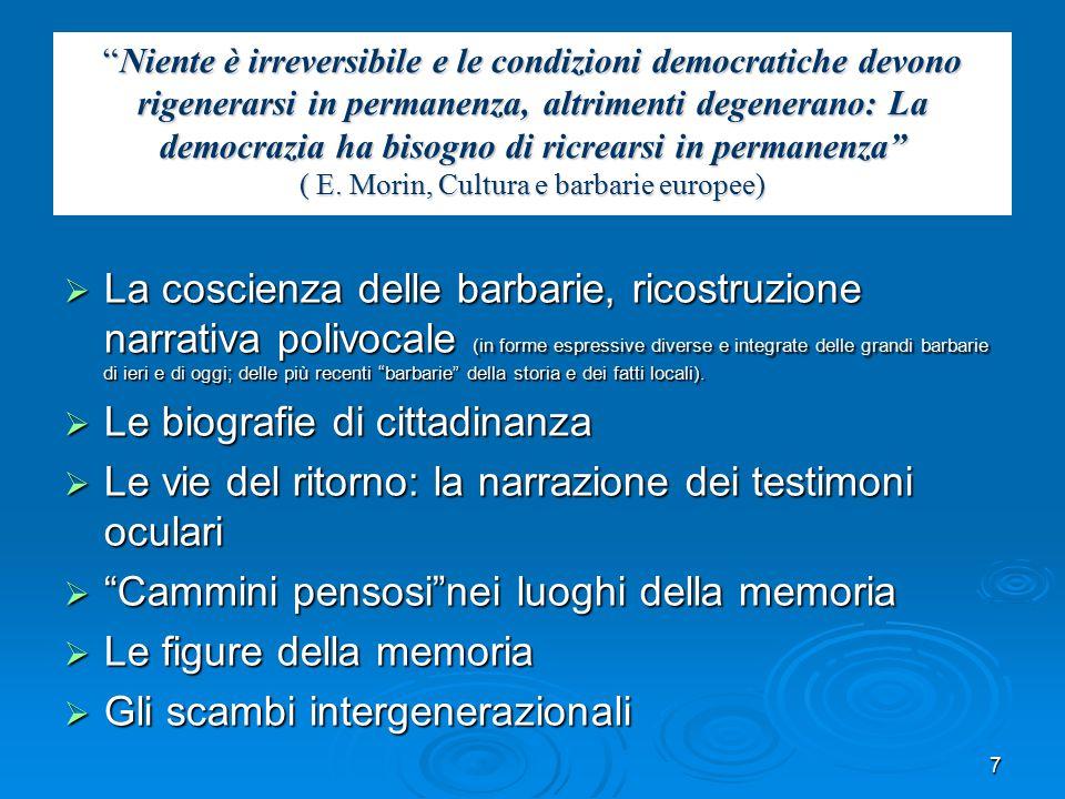 7 Niente è irreversibile e le condizioni democratiche devono rigenerarsi in permanenza, altrimenti degenerano: La democrazia ha bisogno di ricrearsi in permanenza ( E.