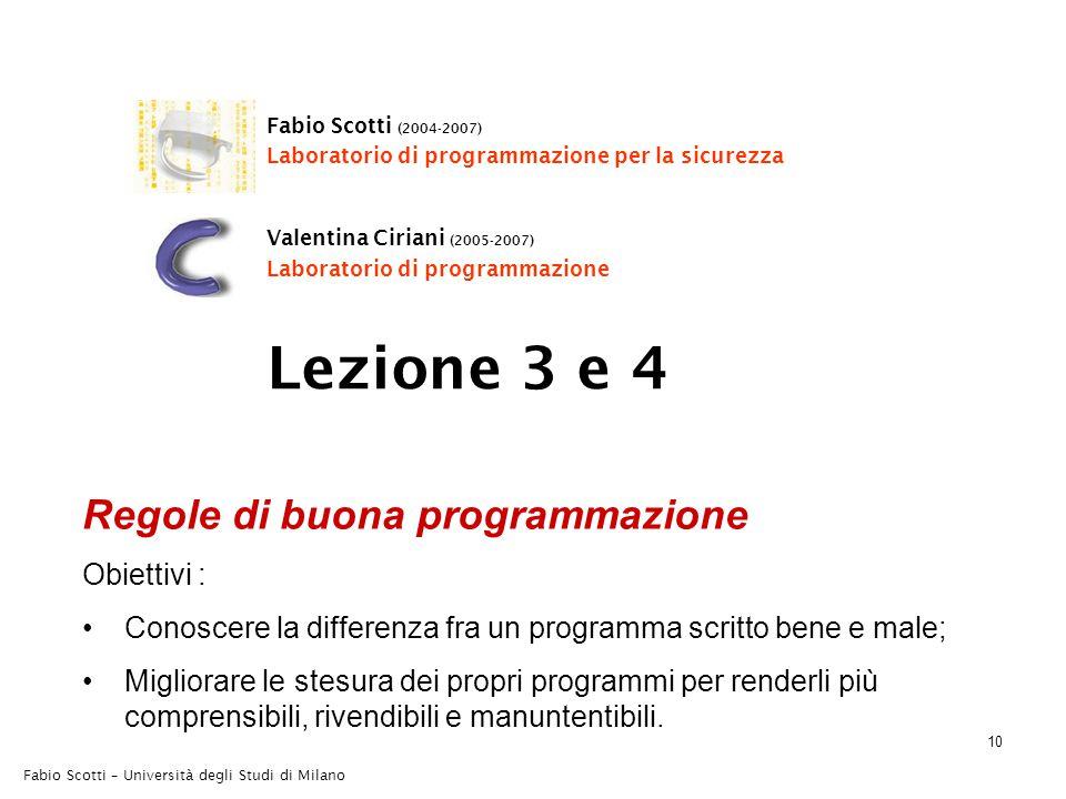 10 Fabio Scotti – Università degli Studi di Milano Regole di buona programmazione Obiettivi : Conoscere la differenza fra un programma scritto bene e