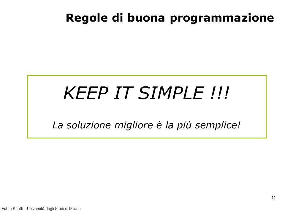 Fabio Scotti – Università degli Studi di Milano 11 Regole di buona programmazione KEEP IT SIMPLE !!! La soluzione migliore è la più semplice!