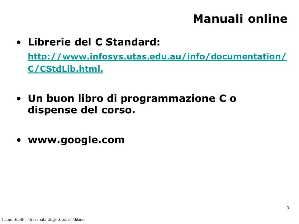Fabio Scotti – Università degli Studi di Milano 3 Manuali online Librerie del C Standard: http://www.infosys.utas.edu.au/info/documentation/ C/CStdLib