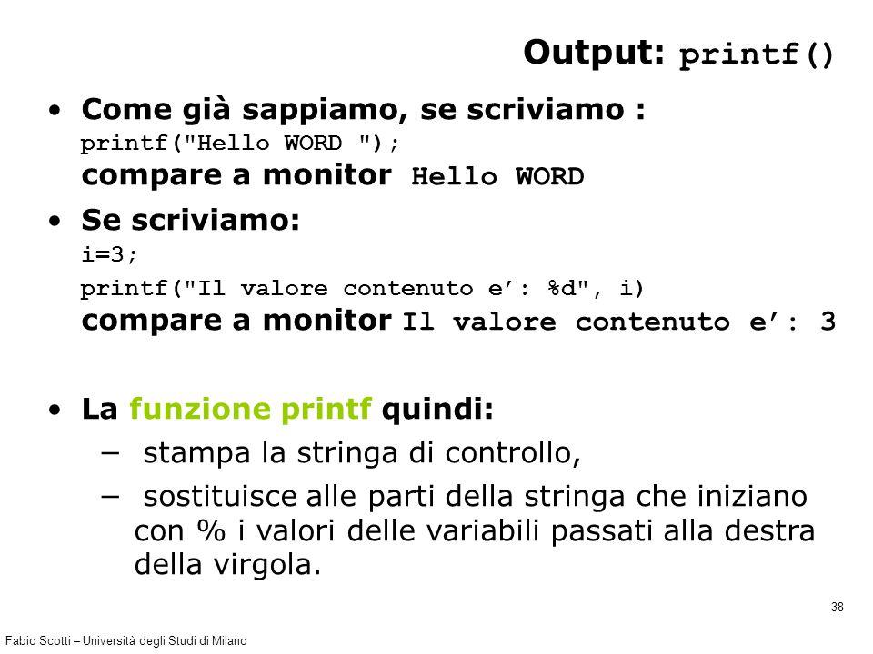 Fabio Scotti – Università degli Studi di Milano 38 Output: printf() Come già sappiamo, se scriviamo : printf(