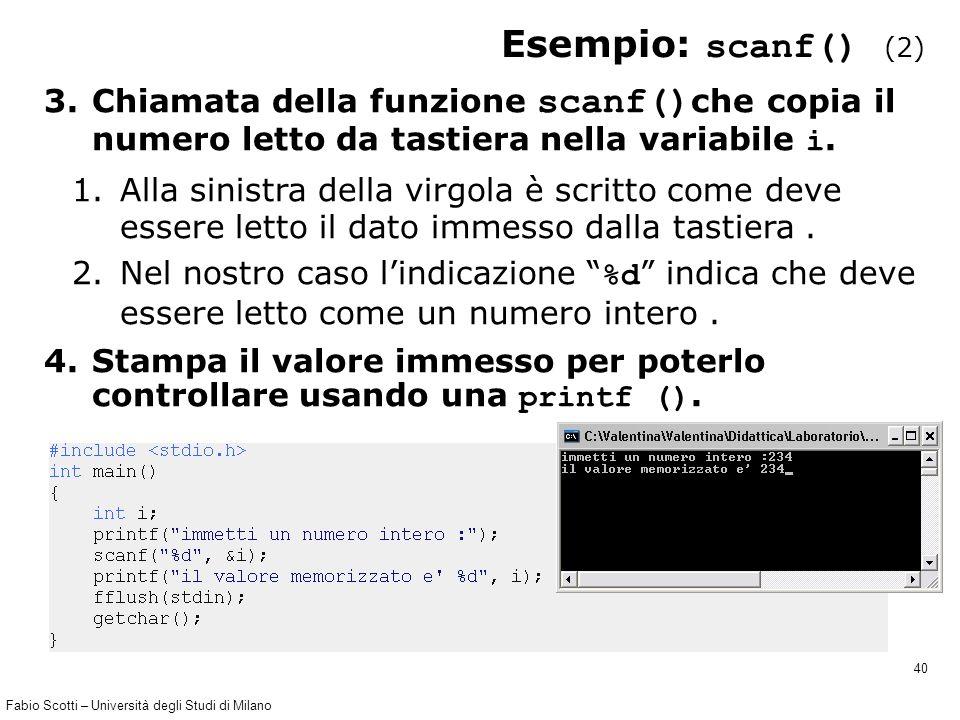 Fabio Scotti – Università degli Studi di Milano 40 Esempio: scanf() (2) 3.Chiamata della funzione scanf() che copia il numero letto da tastiera nella