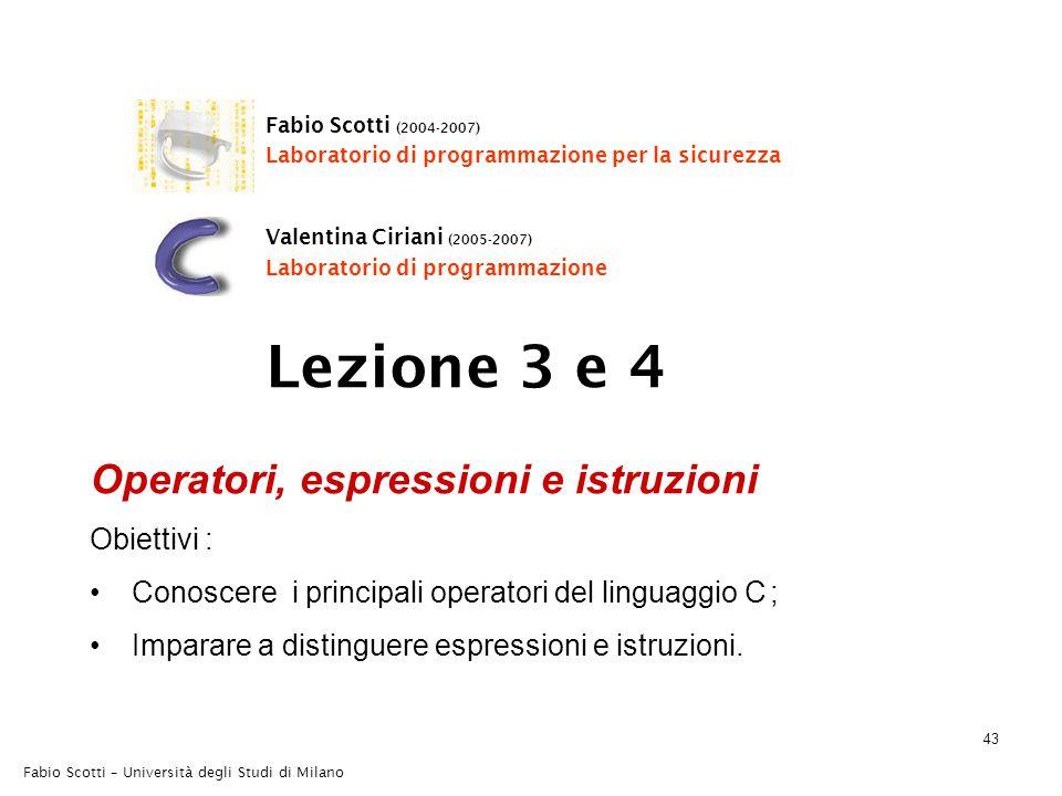 43 Fabio Scotti – Università degli Studi di Milano Operatori, espressioni e istruzioni Obiettivi : Conoscere i principali operatori del linguaggio C ;