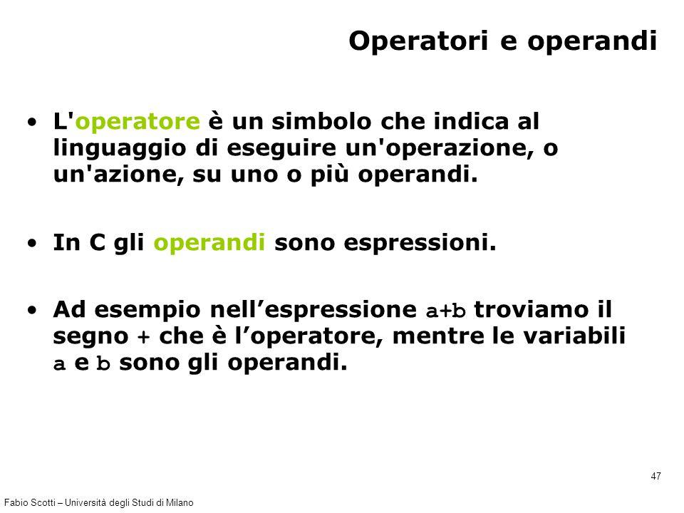 Fabio Scotti – Università degli Studi di Milano 47 Operatori e operandi L operatore è un simbolo che indica al linguaggio di eseguire un operazione, o un azione, su uno o più operandi.