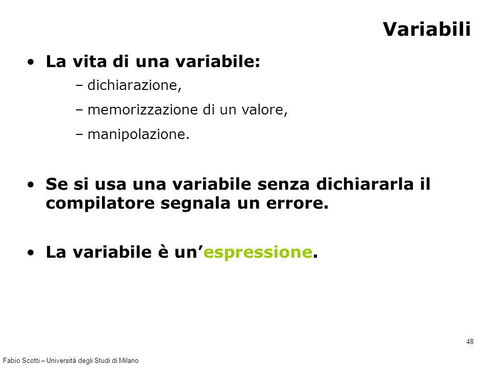 Fabio Scotti – Università degli Studi di Milano 48 Variabili La vita di una variabile: –dichiarazione, –memorizzazione di un valore, –manipolazione.