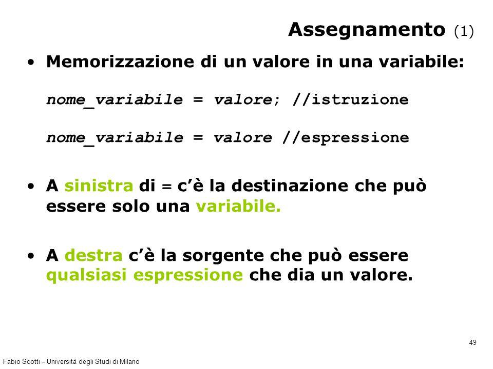 Fabio Scotti – Università degli Studi di Milano 49 Assegnamento (1) Memorizzazione di un valore in una variabile: nome_variabile = valore; //istruzion