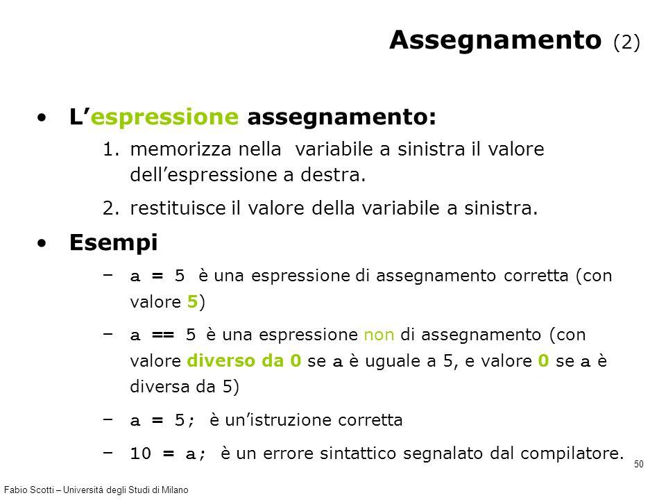 Fabio Scotti – Università degli Studi di Milano 50 Assegnamento (2) L'espressione assegnamento: 1.memorizza nella variabile a sinistra il valore dell'espressione a destra.