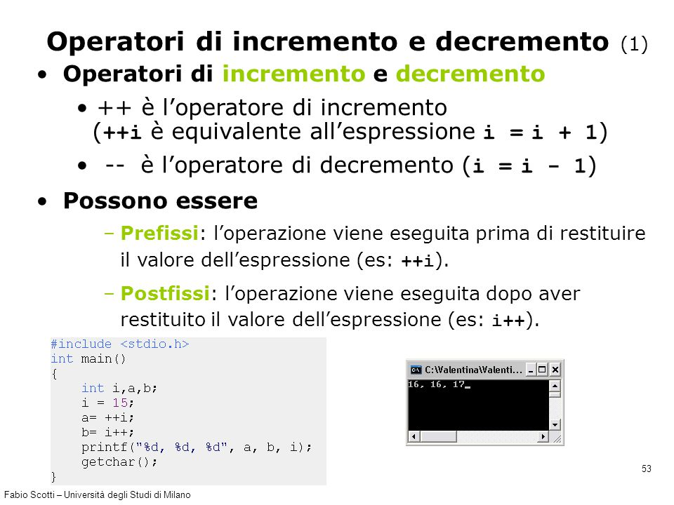 Fabio Scotti – Università degli Studi di Milano 53 Operatori di incremento e decremento (1) Operatori di incremento e decremento ++ è l'operatore di i
