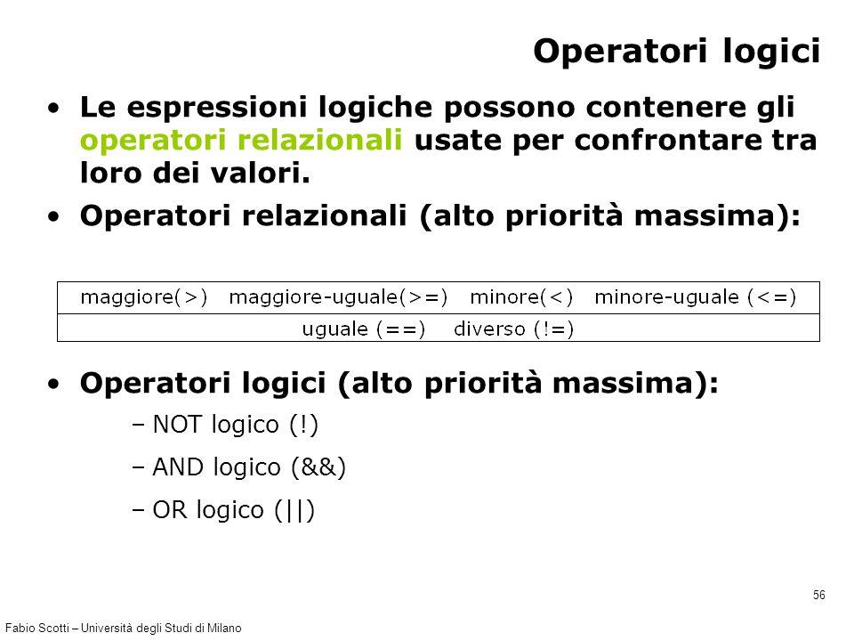 Fabio Scotti – Università degli Studi di Milano 56 Operatori logici Le espressioni logiche possono contenere gli operatori relazionali usate per confr