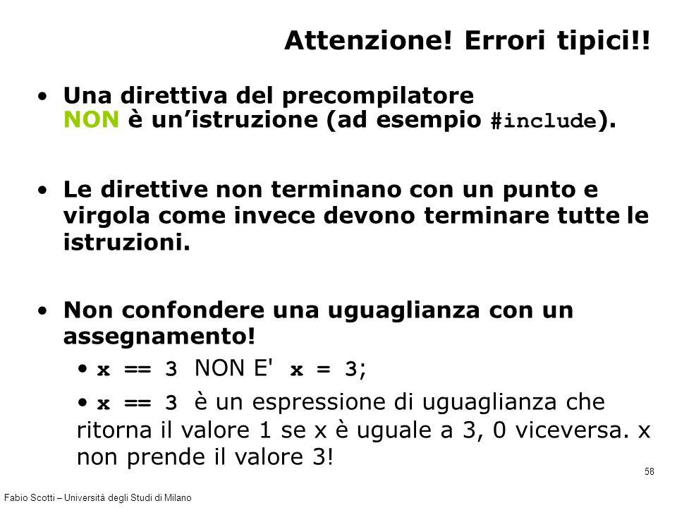 Fabio Scotti – Università degli Studi di Milano 58 Attenzione! Errori tipici!! Una direttiva del precompilatore NON è un'istruzione (ad esempio #inclu