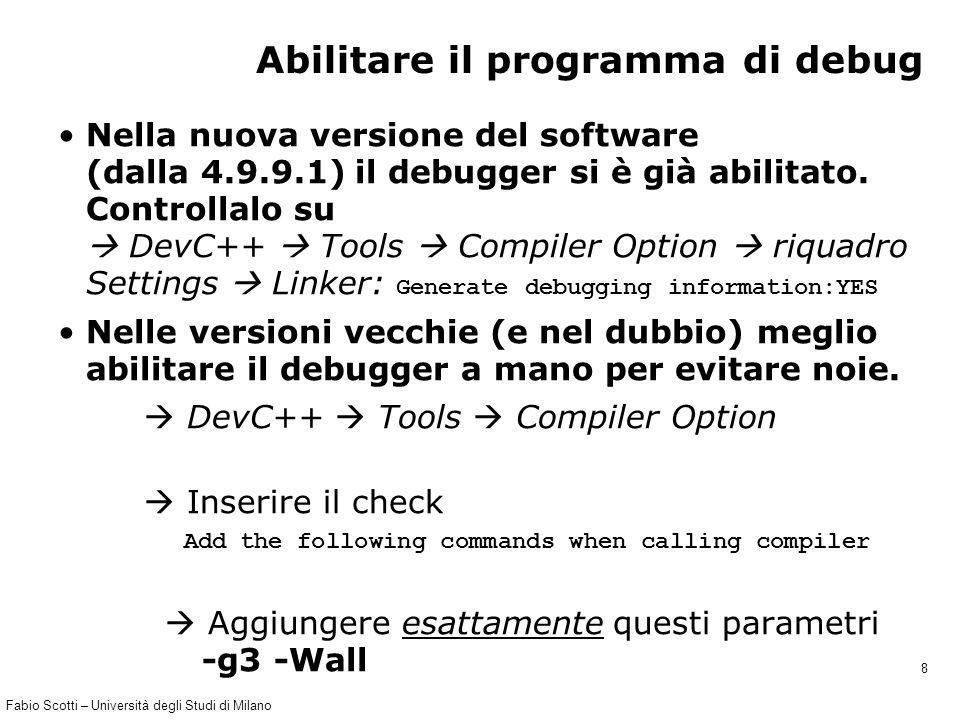 Fabio Scotti – Università degli Studi di Milano 8 Abilitare il programma di debug Nella nuova versione del software (dalla 4.9.9.1) il debugger si è g