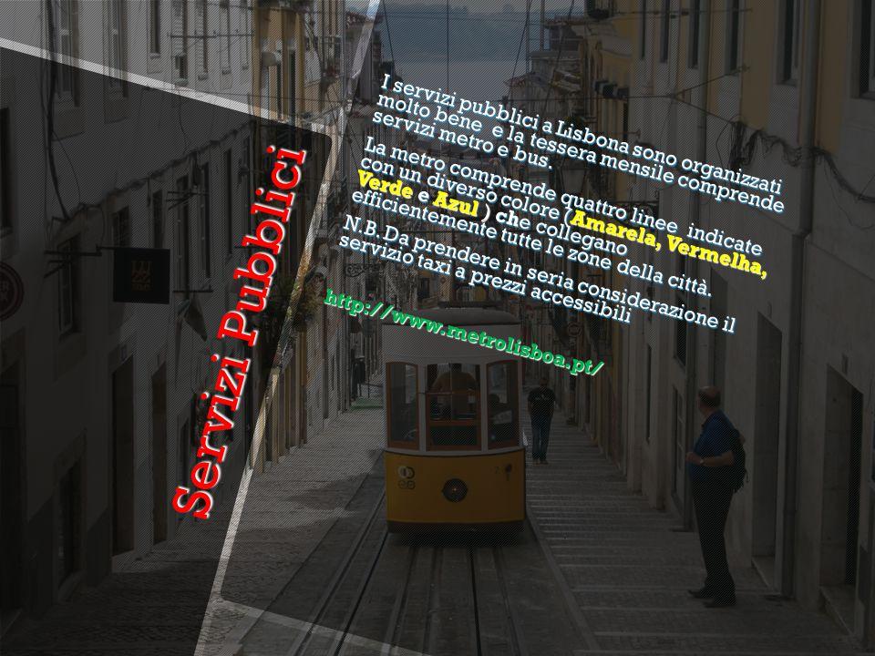 Servizi Pubblici Servizi Pubblici I servizi pubblici a Lisbona sono organizzati molto bene e la tessera mensile comprende servizi metro e bus. La metr