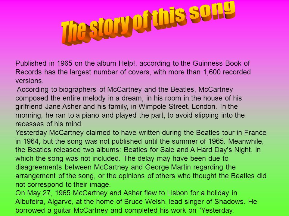 Published in 1965 on the album Help!, according to the Guinness Book of Records has the largest number of covers, with more than 1,600 recorded versio