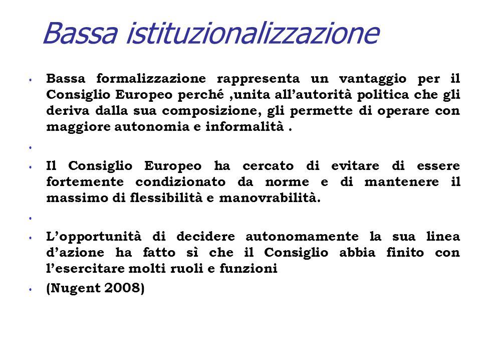 Bassa istituzionalizzazione Bassa formalizzazione rappresenta un vantaggio per il Consiglio Europeo perché,unita all'autorità politica che gli deriva dalla sua composizione, gli permette di operare con maggiore autonomia e informalità.