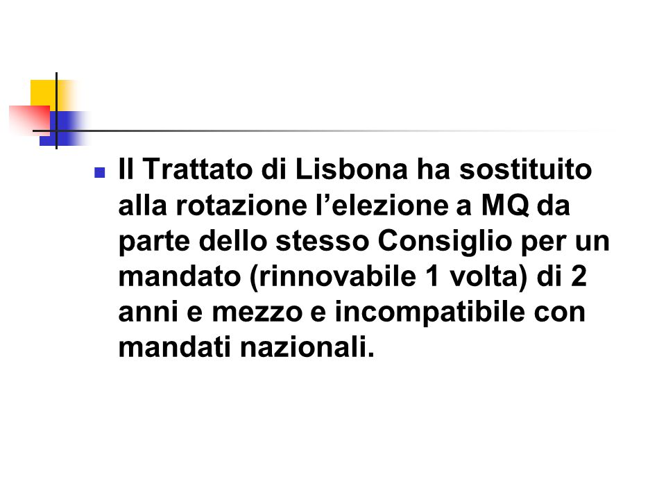 Il Trattato di Lisbona ha sostituito alla rotazione l'elezione a MQ da parte dello stesso Consiglio per un mandato (rinnovabile 1 volta) di 2 anni e mezzo e incompatibile con mandati nazionali.