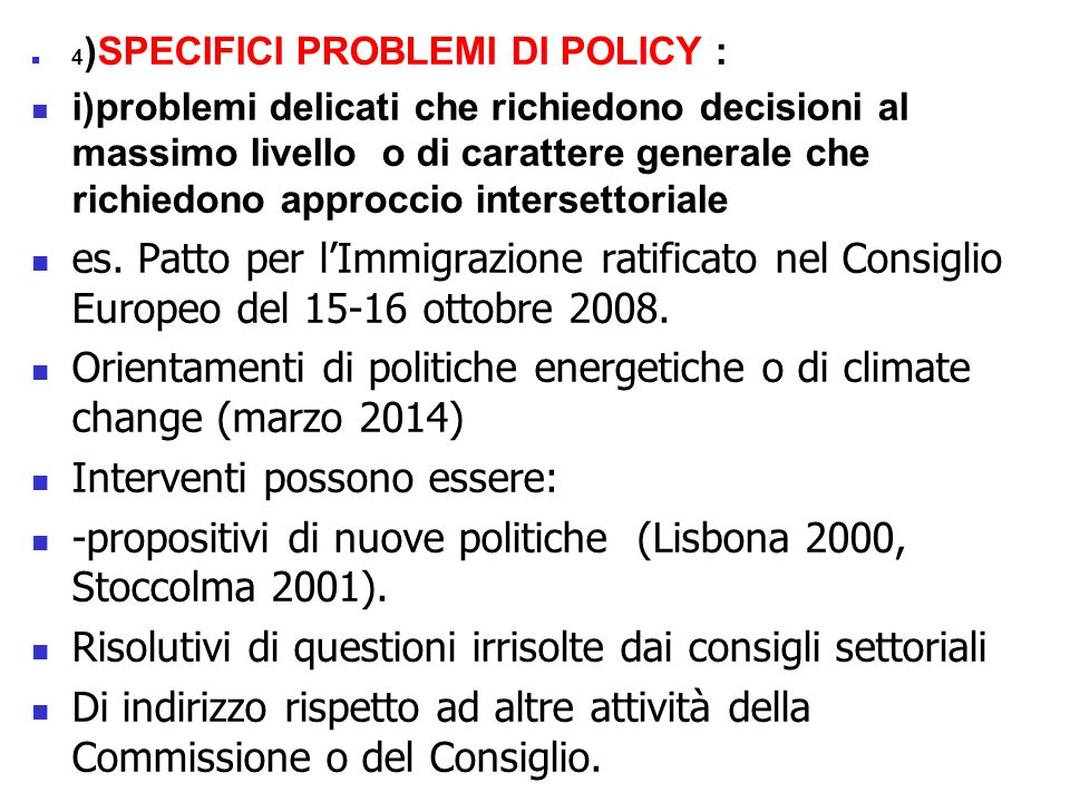 4 )SPECIFICI PROBLEMI DI POLICY : i)problemi delicati che richiedono decisioni al massimo livello o di carattere generale che richiedono approccio intersettoriale es.