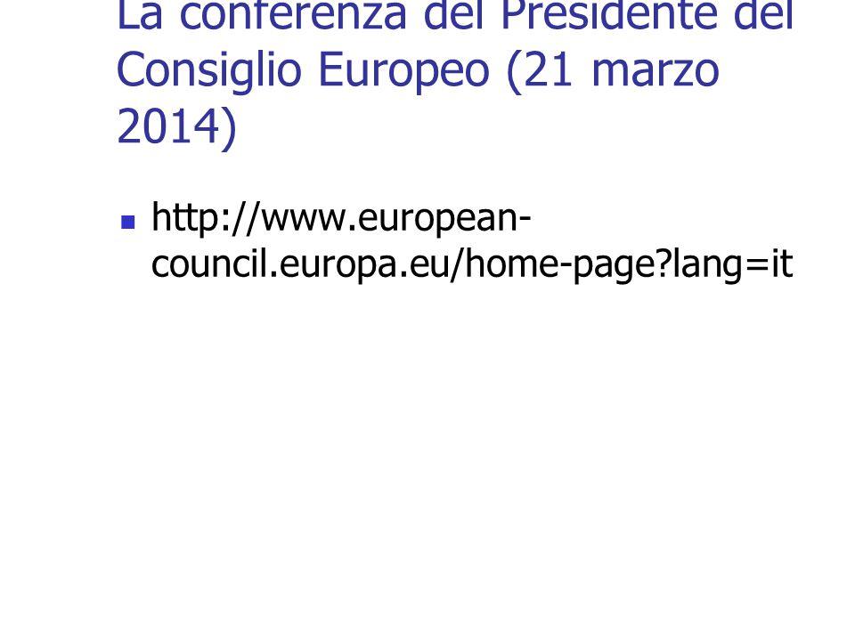 La conferenza del Presidente del Consiglio Europeo (21 marzo 2014) http://www.european- council.europa.eu/home-page?lang=it